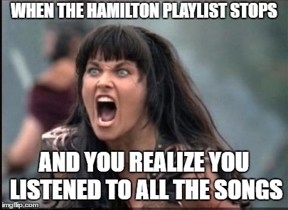 Screaming Woman | WHEN THE HAMILTON PLAYLIST STOPS AND YOU REALIZE YOU LISTENED TO ALL THE SONGS | image tagged in screaming woman | made w/ Imgflip meme maker