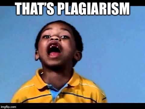 That's racist 2 | THAT'S PLAGIARISM | image tagged in that's racist 2 | made w/ Imgflip meme maker