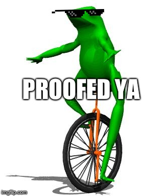 Dat Boi | PROOFED YA | image tagged in memes,dat boi | made w/ Imgflip meme maker
