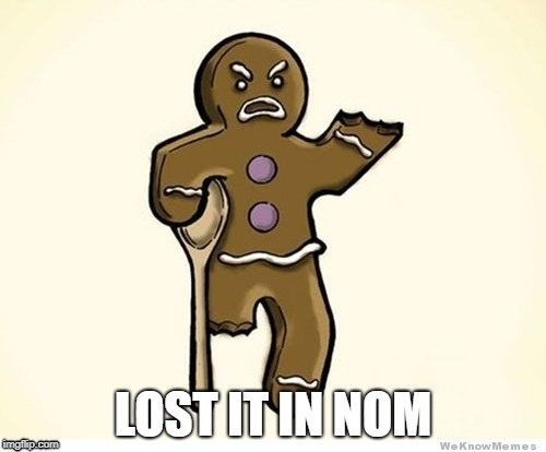 He lost the beard too | LOST IT IN NOM | image tagged in gingerbread,christmas,memes,funny | made w/ Imgflip meme maker