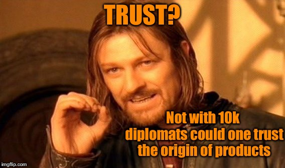One Does Not Simply Meme | TRUST? Not with 10k diplomats could one trust the origin of products | image tagged in memes,one does not simply | made w/ Imgflip meme maker