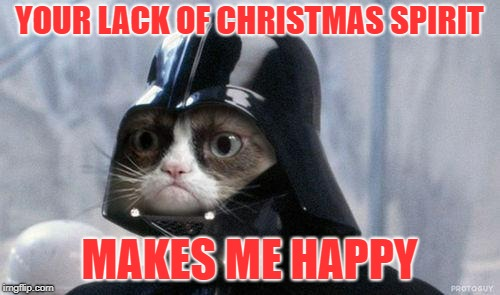 Grumpy Cat Star Wars Meme | YOUR LACK OF CHRISTMAS SPIRIT MAKES ME HAPPY | image tagged in memes,grumpy cat star wars,grumpy cat | made w/ Imgflip meme maker