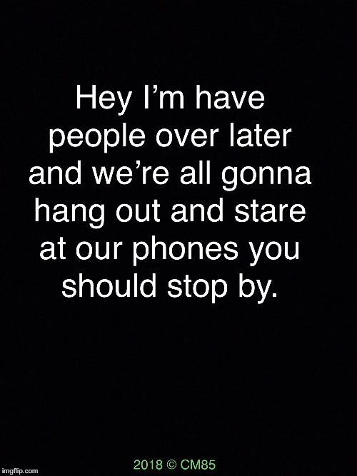 Modern Parties | image tagged in modern parties,funny memes,texting,funny kids,cm85 | made w/ Imgflip meme maker