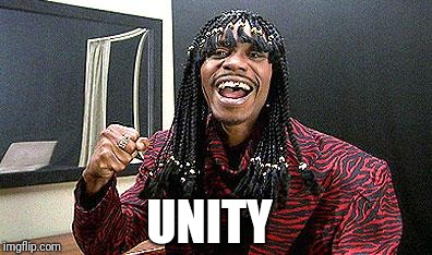 UNITY | image tagged in rick james cold-blooded | made w/ Imgflip meme maker