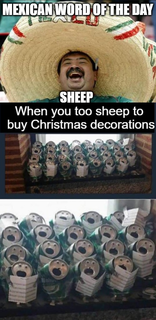 Mexican Word of the Day: SHEEP | MEXICAN WORD OF THE DAY SHEEP | image tagged in sheep,cheap,christmas decorations,feliz navidad | made w/ Imgflip meme maker