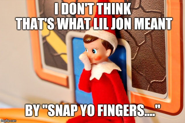 "I DON'T THINK THAT'S WHAT LIL JON MEANT BY ""SNAP YO FINGERS...."" 