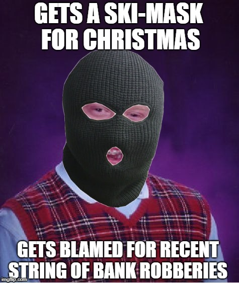Bad Luck Present | GETS A SKI-MASK FOR CHRISTMAS GETS BLAMED FOR RECENT STRING OF BANK ROBBERIES | image tagged in bad luck brian headless,funny memes,christmas presents,happy holidays,christmas | made w/ Imgflip meme maker