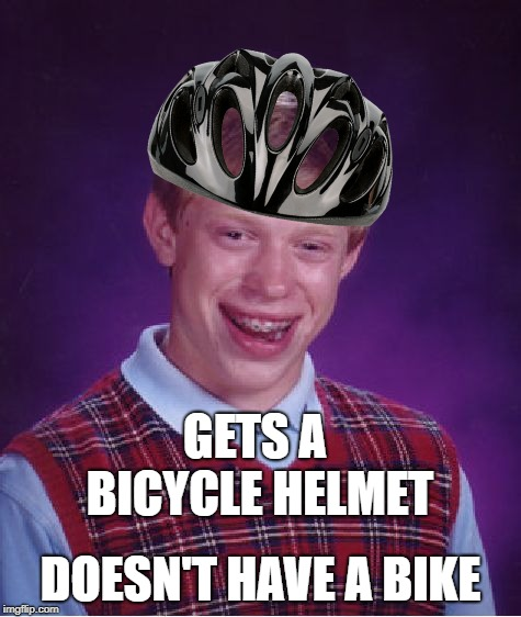 Bad Luck Brian Meme | GETS A BICYCLE HELMET DOESN'T HAVE A BIKE | image tagged in memes,bad luck brian | made w/ Imgflip meme maker