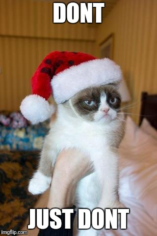 Leaving to go to Imgur? | DONT JUST DONT | image tagged in memes,grumpy cat christmas,grumpy cat | made w/ Imgflip meme maker