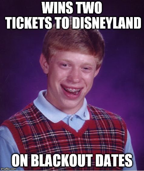 Bad Luck Brian Meme | WINS TWO TICKETS TO DISNEYLAND ON BLACKOUT DATES | image tagged in memes,bad luck brian | made w/ Imgflip meme maker