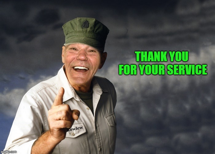 kewlew | THANK YOU FOR YOUR SERVICE | image tagged in kewlew | made w/ Imgflip meme maker