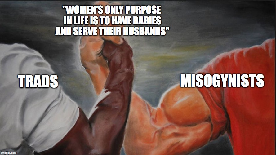 "Black White Arms | ""WOMEN'S ONLY PURPOSE IN LIFE IS TO HAVE BABIES AND SERVE THEIR HUSBANDS"" TRADS MISOGYNISTS 