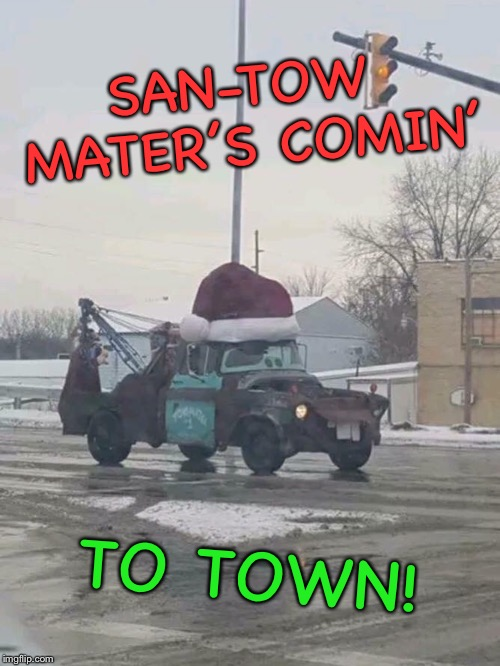 He sees you when you are broke-down, he knows if you have gas... | SAN-TOW MATER'S COMIN' TO TOWN! | image tagged in santa,tow truck,cars,larry the cable guy,christmas memes | made w/ Imgflip meme maker