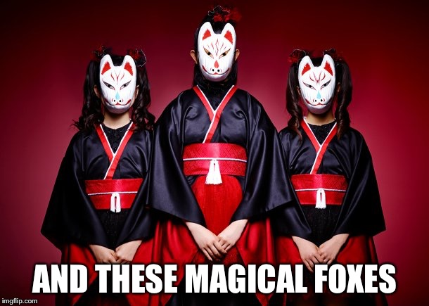 AND THESE MAGICAL FOXES | made w/ Imgflip meme maker
