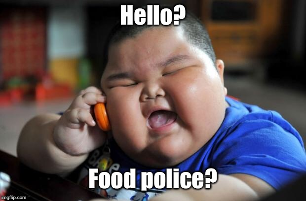 Fat Kid | Hello? Food police? | image tagged in fat kid | made w/ Imgflip meme maker