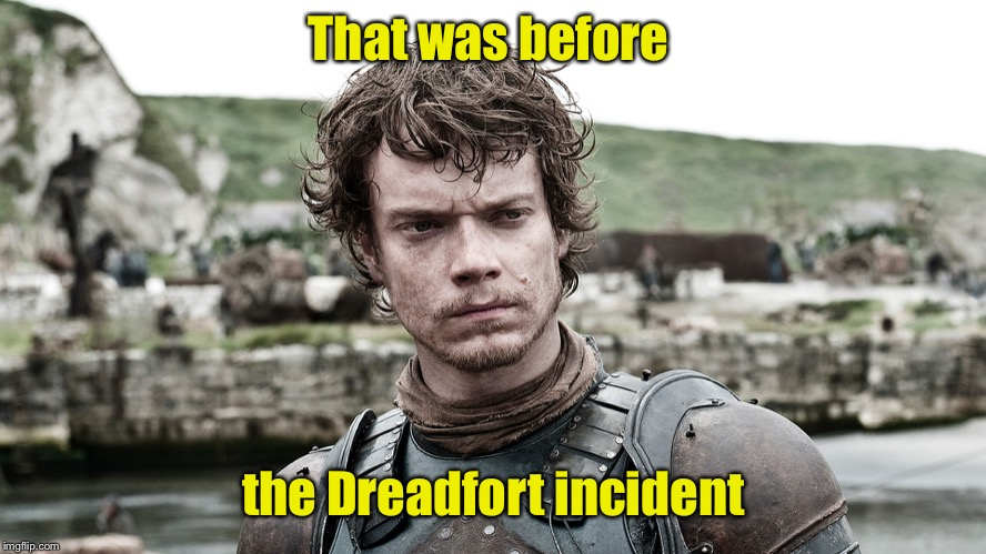 Theon Greyjoy | That was before the Dreadfort incident | image tagged in theon greyjoy | made w/ Imgflip meme maker