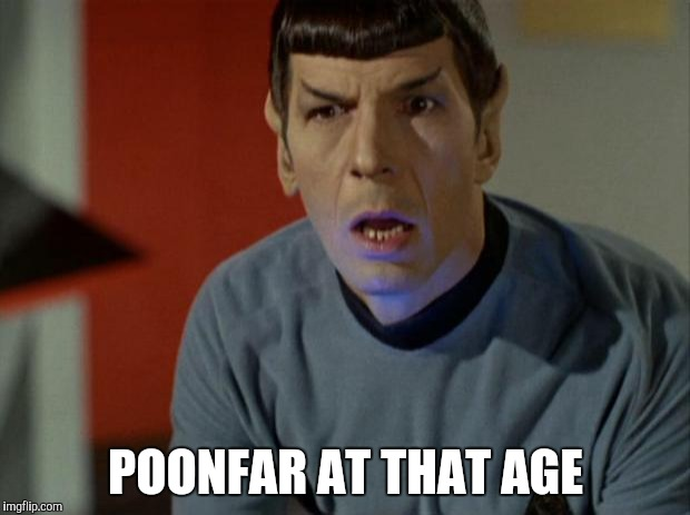 Shocked Spock  | POONFAR AT THAT AGE | image tagged in shocked spock | made w/ Imgflip meme maker