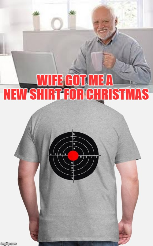 That present really hit the spot!!! | WIFE GOT ME A NEW SHIRT FOR CHRISTMAS | image tagged in hide the pain harold,merry christmas,target,crazy lady | made w/ Imgflip meme maker