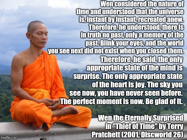 Buddhist Monk meditating | Wen considered the nature of time and understood that the universe is, instant by instant, recreated anew. Therefore, he understood, there i | image tagged in buddhist monk meditating | made w/ Imgflip meme maker