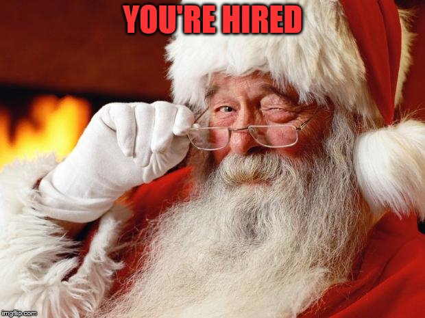santa | YOU'RE HIRED | image tagged in santa | made w/ Imgflip meme maker