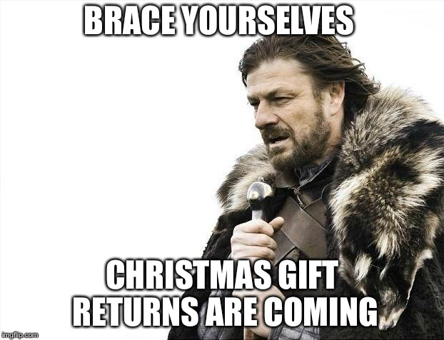 In the break room of every retailer this morning | BRACE YOURSELVES CHRISTMAS GIFT RETURNS ARE COMING | image tagged in memes,brace yourselves x is coming,christmas,gifts,christmas gifts,refund | made w/ Imgflip meme maker