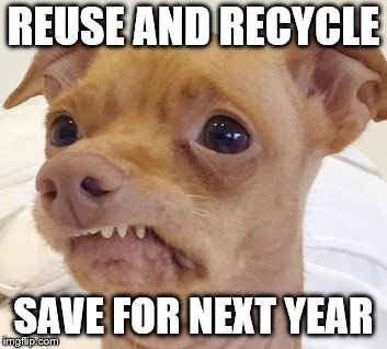 Recycling Request | REUSE AND RECYCLE SAVE FOR NEXT YEAR | image tagged in recycling request | made w/ Imgflip meme maker