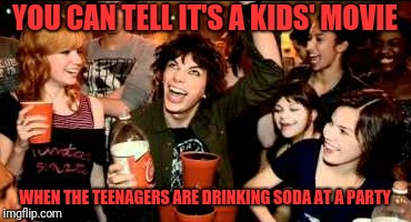 Who went to a High School party where eveybody was dinking soda | YOU CAN TELL IT'S A KIDS' MOVIE WHEN THE TEENAGERS ARE DRINKING SODA AT A PARTY | image tagged in kids' movie,high school party,party,soda | made w/ Imgflip meme maker