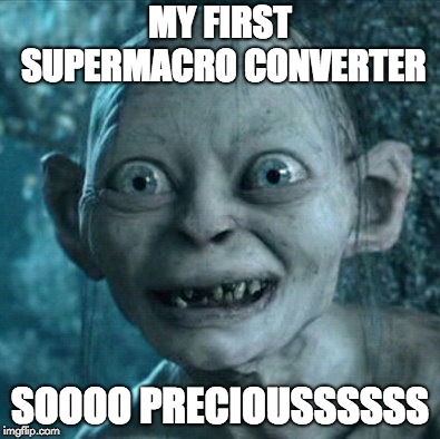 Gollum Meme |  MY FIRST SUPERMACRO CONVERTER; SOOOO PRECIOUSSSSSS | image tagged in memes,gollum | made w/ Imgflip meme maker