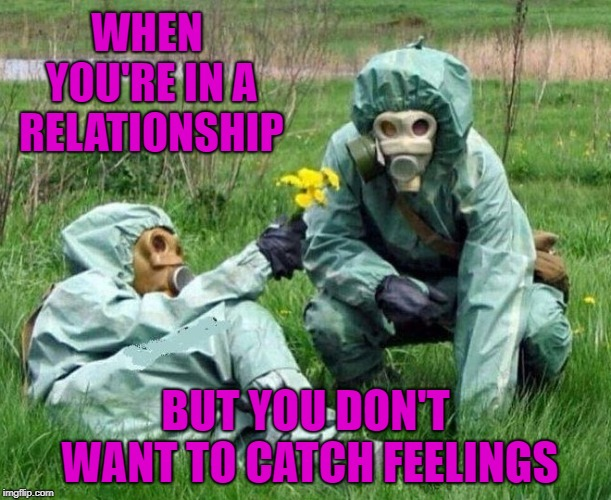 Careful...that shit's contagious!!! | WHEN YOU'RE IN A RELATIONSHIP BUT YOU DON'T WANT TO CATCH FEELINGS | image tagged in hazardous,memes,relationships,feelings,funny,dating | made w/ Imgflip meme maker
