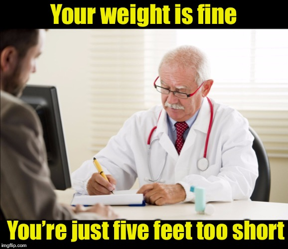 The second opinion | Your weight is fine You're just five feet too short | image tagged in doctor and patient,overweight,new years resolutions | made w/ Imgflip meme maker
