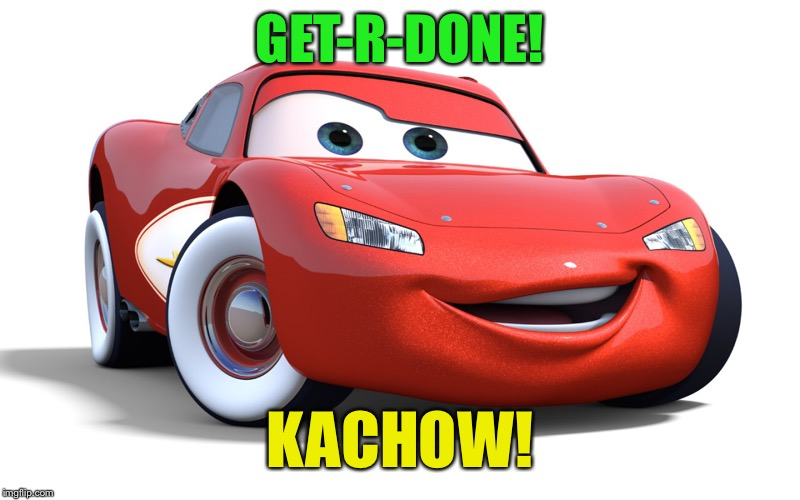 GET-R-DONE! KACHOW! | made w/ Imgflip meme maker