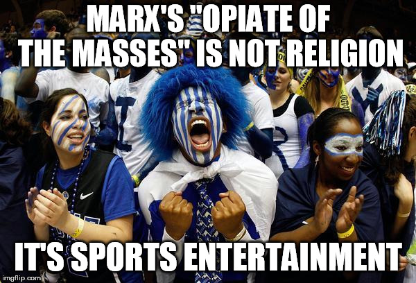 "Crazy sports | MARX'S ""OPIATE OF THE MASSES"" IS NOT RELIGION IT'S SPORTS ENTERTAINMENT 