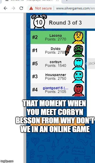 ..and he has almost the same avatar as me! |  THAT MOMENT WHEN YOU MEET CORBYN BESSON FROM WHY DON'T WE IN AN ONLINE GAME | image tagged in memes,funny,celebrity,online,online gaming | made w/ Imgflip meme maker