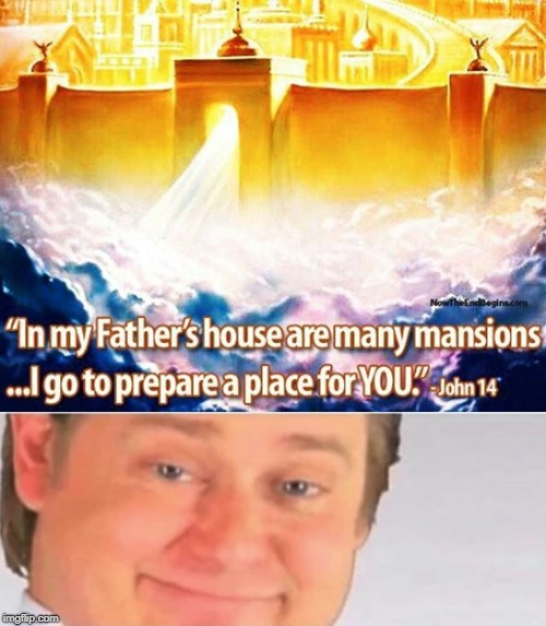 Heavenly Real Estate | image tagged in its free real estate,real estate,john 142,father's house,mansion | made w/ Imgflip meme maker