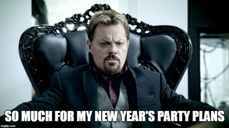 SO MUCH FOR MY NEW YEAR'S PARTY PLANS | made w/ Imgflip meme maker