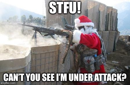 Hohoho Meme | STFU! CAN'T YOU SEE I'M UNDER ATTACK? | image tagged in memes,hohoho | made w/ Imgflip meme maker