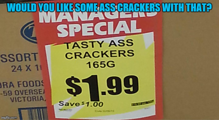 WOULD YOU LIKE SOME ASS CRACKERS WITH THAT? | made w/ Imgflip meme maker