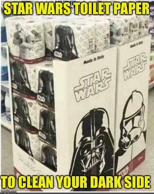 The Storm Trooper one may miss the mark... | STAR WARS TOILET PAPER TO CLEAN YOUR DARK SIDE | image tagged in memes,star wars,toilet paper,may the force be with you,what if i told you | made w/ Imgflip meme maker