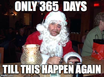 Santa Came to town | ONLY 365  DAYS TILL THIS HAPPEN AGAIN | image tagged in drunk santa,idiot,funny,duck face chicks | made w/ Imgflip meme maker