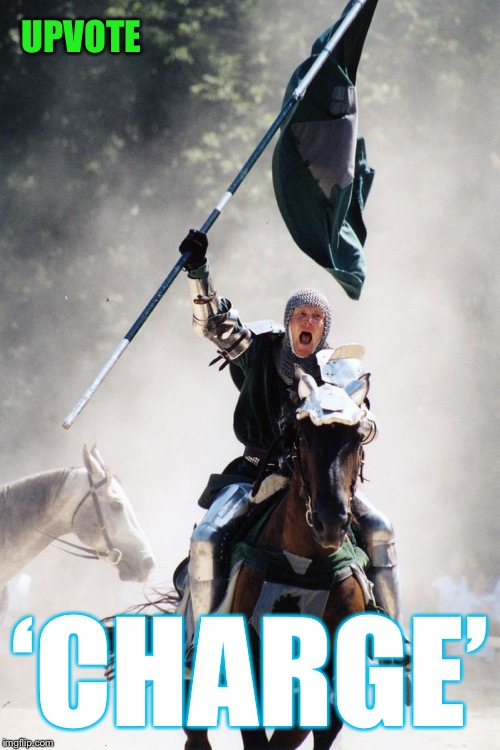 Knight on Horseback Charging with Flag | UPVOTE 'CHARGE' | image tagged in knight on horseback charging with flag | made w/ Imgflip meme maker