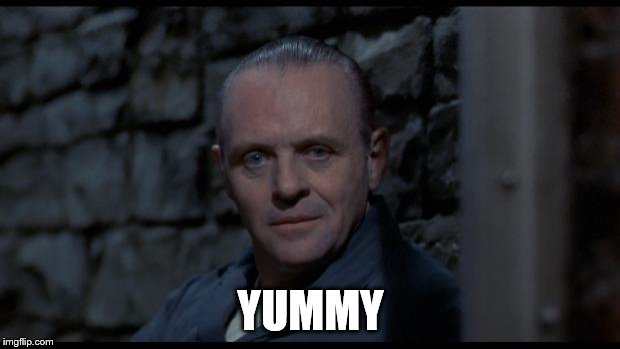 hannibal lecter silence of the lambs | YUMMY | image tagged in hannibal lecter silence of the lambs | made w/ Imgflip meme maker