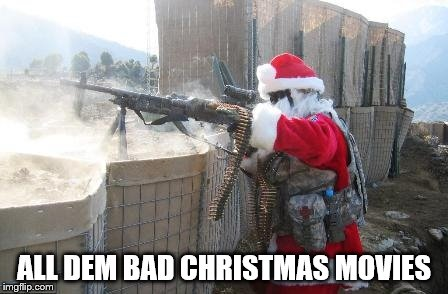 Hohoho Meme | ALL DEM BAD CHRISTMAS MOVIES | image tagged in memes,hohoho | made w/ Imgflip meme maker