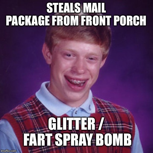 Special Delivery |  STEALS MAIL PACKAGE FROM FRONT PORCH; GLITTER / FART SPRAY BOMB | image tagged in badluck brian,pop culture,funny,youtube,theft | made w/ Imgflip meme maker