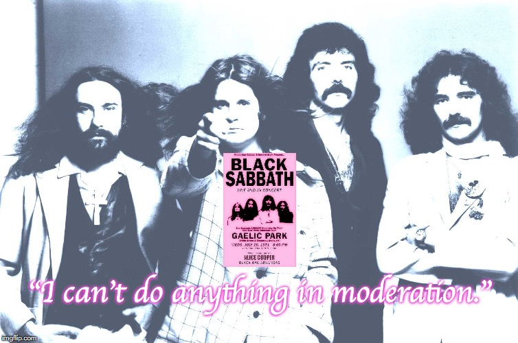"Black Sabbath | ""I can't do anything in moderation."" 