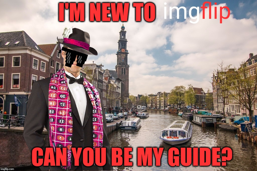 Un-Merciful Mod in Amsterdam | I'M NEW TO CAN YOU BE MY GUIDE? img flip | image tagged in un-merciful mod in amsterdam | made w/ Imgflip meme maker
