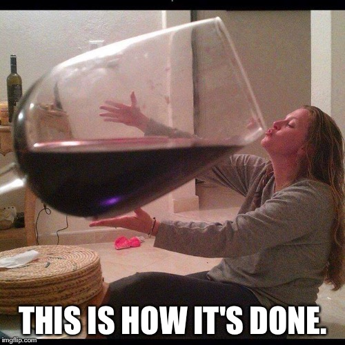 Big Wine | THIS IS HOW IT'S DONE. | image tagged in big wine | made w/ Imgflip meme maker