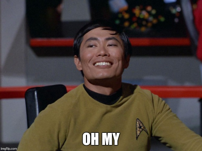 Sulu smug | OH MY | image tagged in sulu smug | made w/ Imgflip meme maker