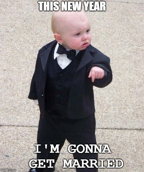 Baby Godfather | THIS NEW YEAR I'M GONNA GET MARRIED | image tagged in memes,baby godfather | made w/ Imgflip meme maker
