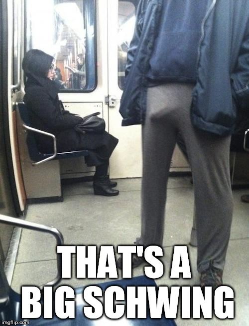 sweatpants boner | THAT'S A BIG SCHWING | image tagged in sweatpants boner | made w/ Imgflip meme maker