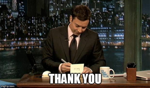 Thank you Notes Jimmy Fallon | THANK YOU | image tagged in thank you notes jimmy fallon | made w/ Imgflip meme maker